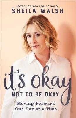 It's Okay Not to Be Okay: Moving Forward One Day at a Time - Walsh, Sheila