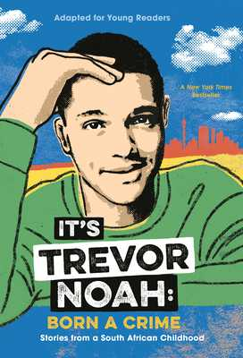 It's Trevor Noah: Born a Crime: Stories from a South African Childhood (Adapted for Young Readers) - Noah, Trevor