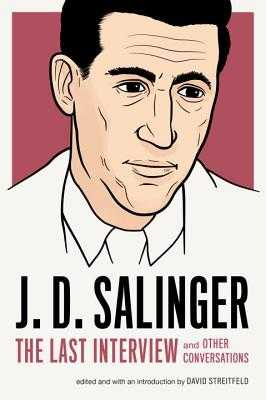 J. D. Salinger: The Last Interview: And Other Conversations - Salinger, J D, and Streitfeld, David (Editor)