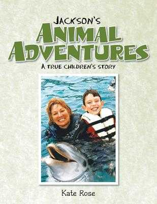 Jackson's Animal Adventures: A True Children's Story - Rose, Kate