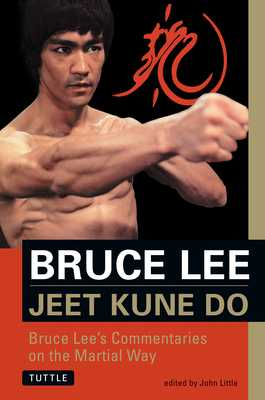 Jeet Kune Do: Bruce Lee's Commentaries on the Martial Way - Lee, Bruce, and Little, John, Dr. (Editor)