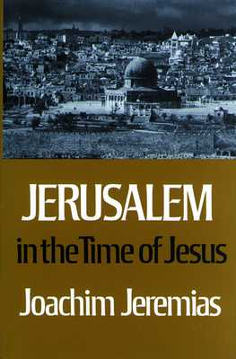 Jerusalem in the Time of Jesus - Jeremias, Joachim, and Cave, C H (Translated by), and Cave, F H (Translated by)