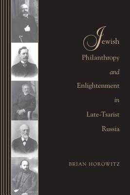 Jewish Philanthropy and Enlightenment in Late-Tsarist Russia - Horowitz, Brian J