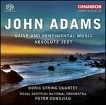 John Adams: Naive and Sentimental Music; Absolute Jest