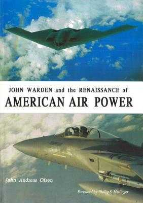 John Warden and the Renaissance of American Air Power - Olsen, John Andreas