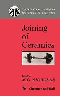 Joining of Ceramics - Nicholas, M G (Editor)