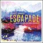 Joseph T. Spaniola: Escapade - Music for Large and Small Ensembles