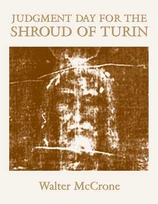 Judgment Day for the Shroud of Turin - McCrone, Walter C