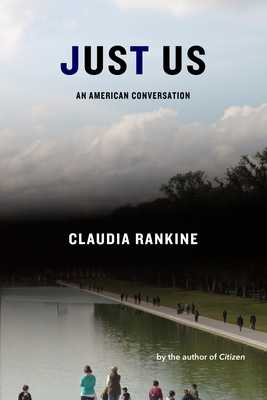 Just Us: An American Conversation - Rankine, Claudia