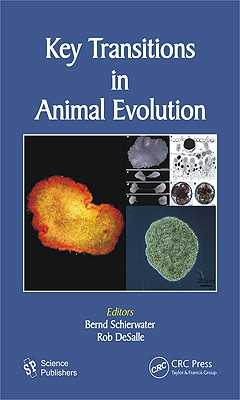 Key Transitions in Animal Evolution - Desalle, Rob (Editor), and Schierwater, Bernd (Editor)