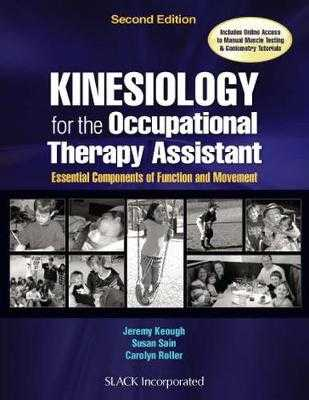 Kinesiology for the Occupational Therapy Assistant: Essential Components of Function and Movement - Keough, Jeremy, Otr/L, and Sain, Susan, MS, Otr/L, and Roller, Carolyn, Otr/L