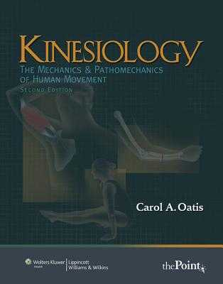 Kinesiology: The Mechanics and Pathomechanics of Human Movement - Oatis, Carol A, PT, PhD