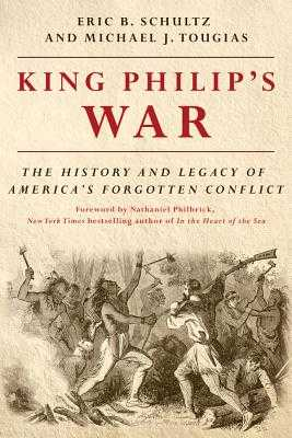 King Philip's War: The History and Legacy of America's Forgotten Conflict - Schultz, Eric B, and Tougias, Michael J, and Philbrick, Nathaniel (Foreword by)