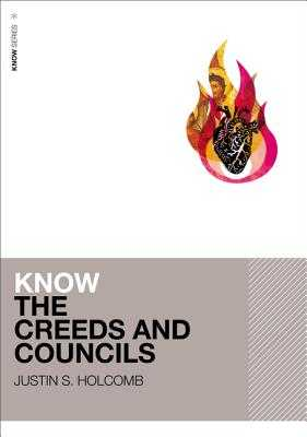 Know the Creeds and Councils - Holcomb, Justin S