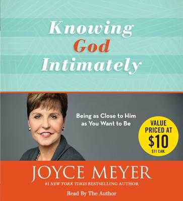 Knowing God Intimately: Being as Close to Him as You Want to Be - Meyer, Joyce, and Author (Read by)