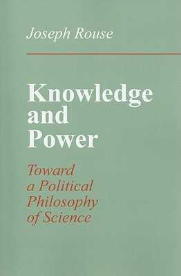 Knowledge and Power: Toward a Political Philosophy of Science - Rouse, Joseph, Professor