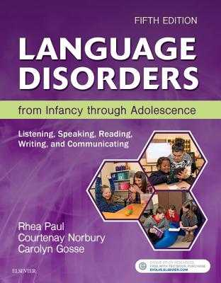 Language Disorders from Infancy Through Adolescence: Listening, Speaking, Reading, Writing, and Communicating - Paul, Rhea, PhD, and Norbury, Courtenay, Dphil, and Gosse, Carolyn, PhD