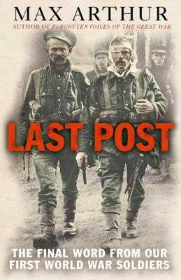 Last Post: The Final Word from Our First World War Soldiers - Arthur, Max