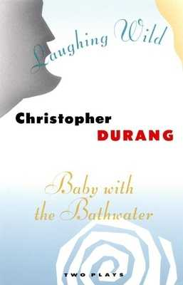 Laughing Wild and Baby with the Bathwater: Two Plays - Durang, Christopher