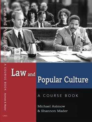 Law and Popular Culture: A Course Book - Asimow, Michael, and Mader, Shannon