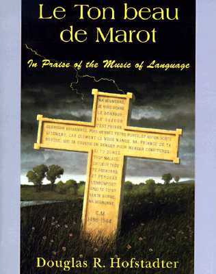 Le Ton Beau de Marot: In Praise of the Music of Language - Hofstadter, Douglas R