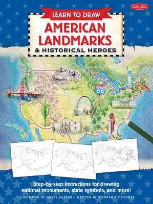 Learn to Draw American Landmarks & Historical Heroes: Step-By-Step Instructions for Drawing National Monuments, State Symbols, and More! - Aaseng, Maury