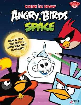 Learn to Draw Angry Birds Space: Learn to Draw All Your Favorite Angry Birds and Those Bad Piggies-in Space! - Team, Walter Foster Creative