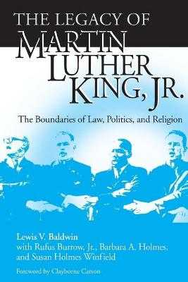Legacy of Martin Luther King, Jr.: The Boundaries of Law, Politics, and Religion - Baldwin, Lewis V (Editor)