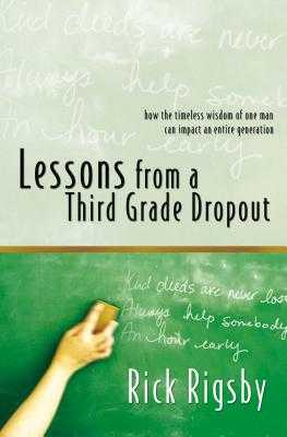 Lessons from a Third Grade Dropout - Rigsby, Rick