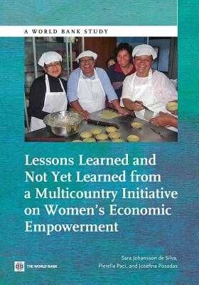 Lessons Learned and Not Yet Learned from a Multicountry Initiative on Women's Economic Empowerment - Johansson De Silva, Sara, and Paci, Pierella, and Posadas, Josefina
