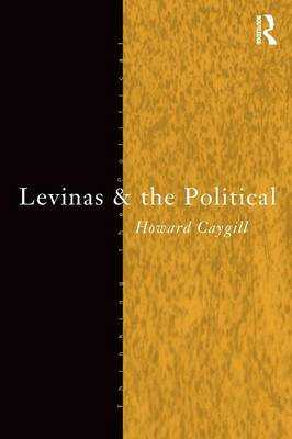 Levinas and the Political - Caygill, Howard, Professor