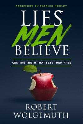 Lies Men Believe: And the Truth That Sets Them Free - Wolgemuth, Robert, and Morley, Patrick (Foreword by)