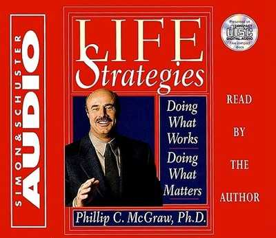 Life Strategies: Doing What Works Doing What Matters - McGraw, Phil, Dr. (Read by)