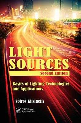 Light Sources: Basics of Lighting Technologies and Applications - Kitsinelis, Spiros, and Kitsinelis, Spyridon