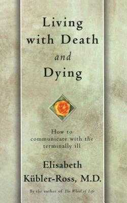 Living with Death and Dying: How to Communicate with the Terminally Ill - Kübler-Ross, Elisabeth