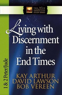 Living with Discernment in the End Times: 1 & 2 Peter and Jude - Arthur, Kay, and Lawson, David, and Vereen, Bob
