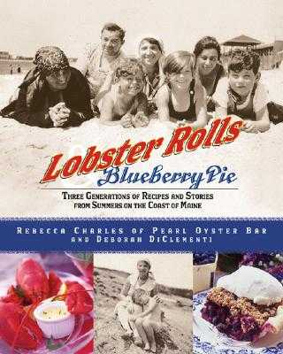Lobster Rolls and Blueberry Pie: Three Generations of Recipes and Stories from Summers on the Coast of Maine - Charles, Rebecca, and Di Clementi, Deborah