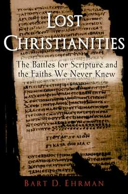 Lost Christianities: The Battles for Scripture and the Faiths We Never Knew - Ehrman, Bart D