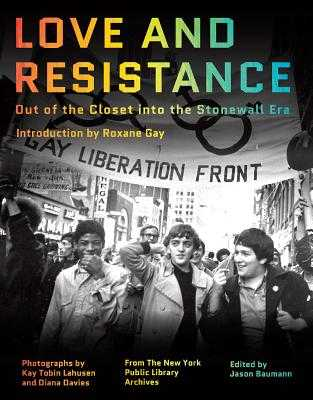 Love and Resistance: Out of the Closet Into the Stonewall Era - Gay, Roxane (Introduction by), and Baumann, Jason (Editor), and Lahusen, Kay Tobin (Photographer)
