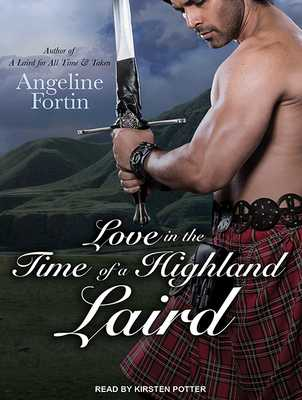 Love in the Time of a Highland Laird - Fortin, Angeline, and Potter, Kirsten (Narrator)