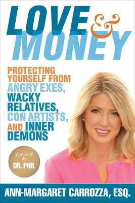 Love & Money: Protecting Yourself from Angry Exes, Wacky Relatives, Con Artists, and Inner Demons - Carrozza, Ann-Margaret, Esq., and McGraw, Phil, Dr. (Foreword by)