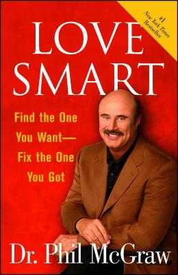 Love Smart: Find the One You Want Fix the One You Got - McGraw, Phil, Dr.