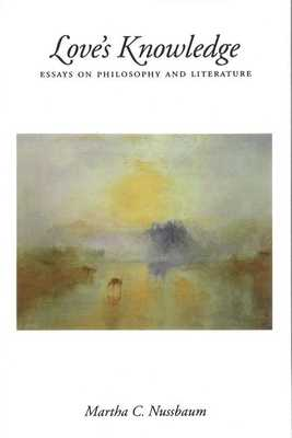 Love's Knowledge: Essays on Philosophy and Literature - Nussbaum, Martha C