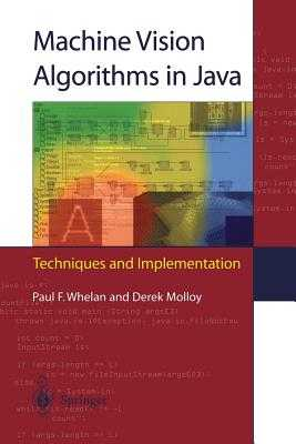 Machine Vision Algorithms in Java: Techniques and Implementation - Whelan, Paul F, and Molloy, Derek