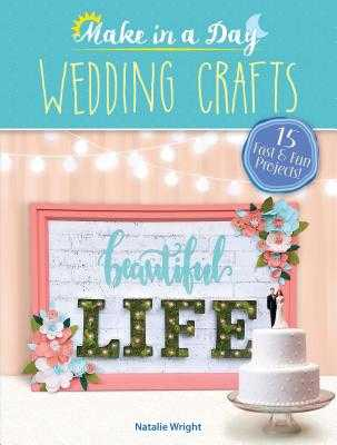 Make in a Day: Wedding Crafts - Wright, Natalie