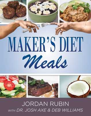 Maker's Diet Meals: Biblically-Inspired Delicious and Nutritous Recipes for the Entire Family - Rubin, Jordan, Mr., and Axe, Josh, Dr., and Williams, Deborah
