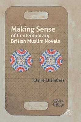 Making Sense of Contemporary British Muslim Novels - Chambers, Claire