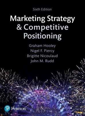 Marketing Strategy and Competitive Positioning - Hooley, Graham, and Piercy, Nigel, and Nicoulaud, Brigitte