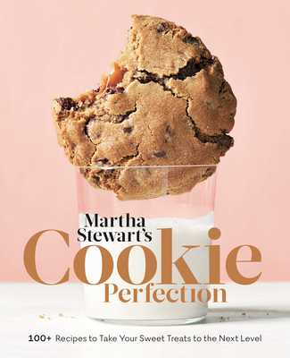 Martha Stewart's Cookie Perfection: 100+ Recipes to Take Your Sweet Treats to the Next Level: A Baking Book - Martha Stewart Living Magazine