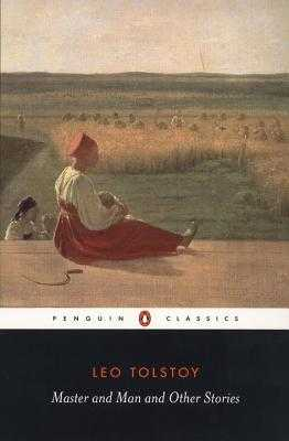 Master and Man and Other Stories - Tolstoy, Leo, and Wilks, Ronald (Editor), and Foote, Paul (Editor)